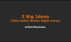 Video: Three Big Ideas to Play Guitar Better